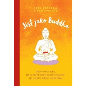 Anag Jíst jako Buddha – Dávné umění toho, jak se zbavit přebytečných kilogramů, ale neztratit přitom vlastní hlavu - Daniel John Zigmond, Tara Cottrell Wright